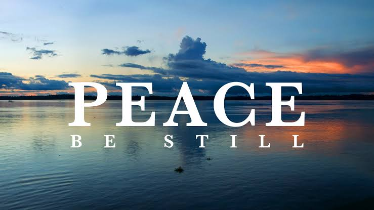 Be Still, Peace be  Still
